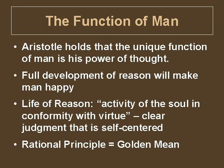 The Function of Man • Aristotle holds that the unique function of man is