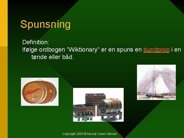 """Spunsning Definition: Ifølge ordbogen """"Wiktionary"""" er en spuns en bundprop i en tønde eller"""
