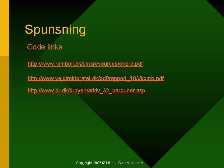Spunsning Gode links http: //www. ramboll. dk/cmsresources/opera. pdf http: //www. vejdirektoratet. dk/pdf/rapport_183/komb. pdf http: