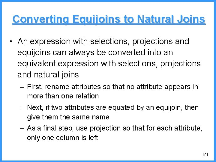 Converting Equijoins to Natural Joins • An expression with selections, projections and equijoins can