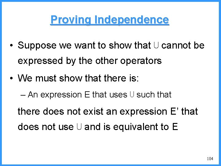 Proving Independence • Suppose we want to show that ⋃ cannot be expressed by
