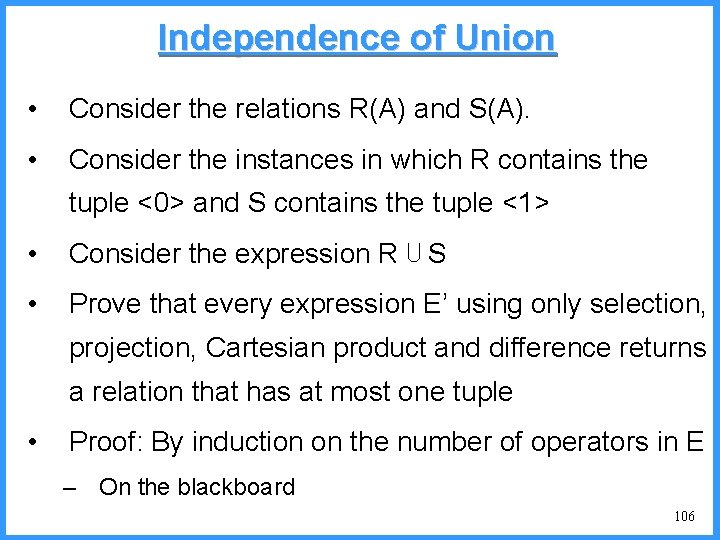 Independence of Union • Consider the relations R(A) and S(A). • Consider the instances