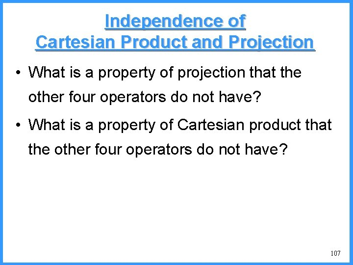 Independence of Cartesian Product and Projection • What is a property of projection that