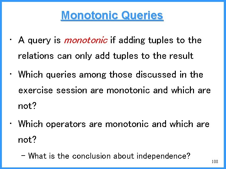 Monotonic Queries • A query is monotonic if adding tuples to the relations can