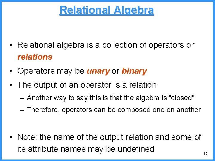 Relational Algebra • Relational algebra is a collection of operators on relations • Operators