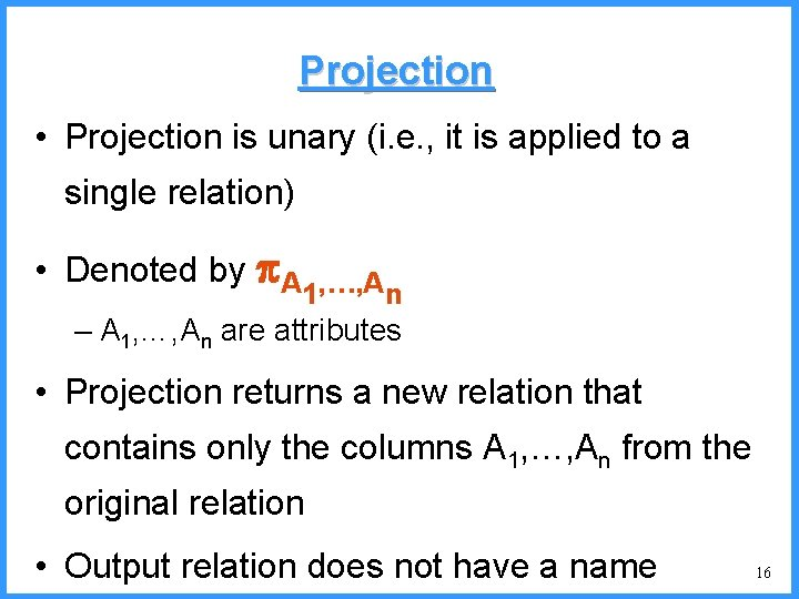 Projection • Projection is unary (i. e. , it is applied to a single
