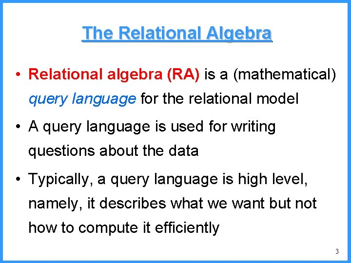 The Relational Algebra • Relational algebra (RA) is a (mathematical) query language for the