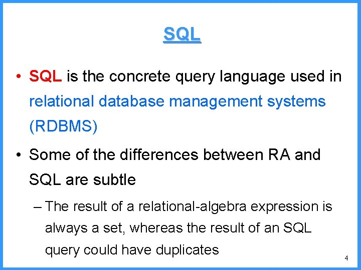 SQL • SQL is the concrete query language used in relational database management systems