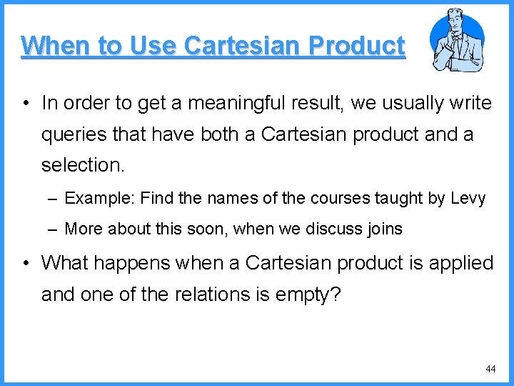 When to Use Cartesian Product • In order to get a meaningful result, we