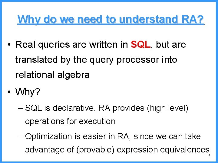 Why do we need to understand RA? • Real queries are written in SQL,