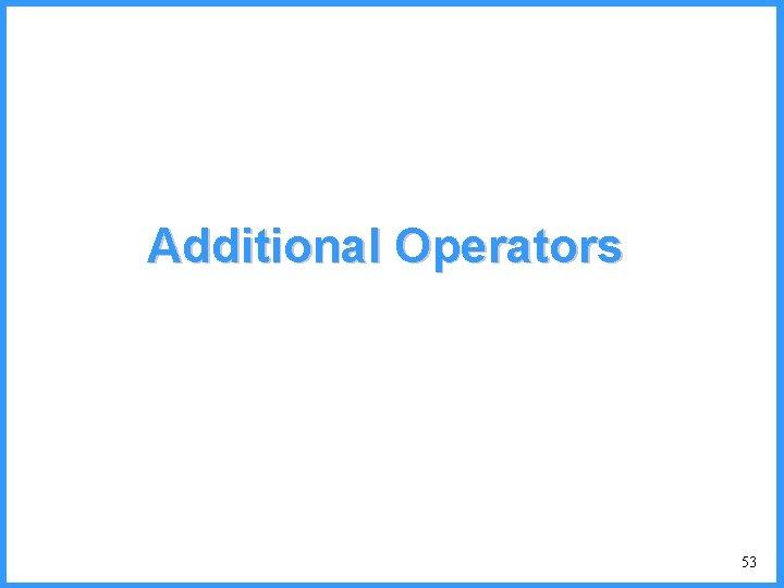 Additional Operators 53