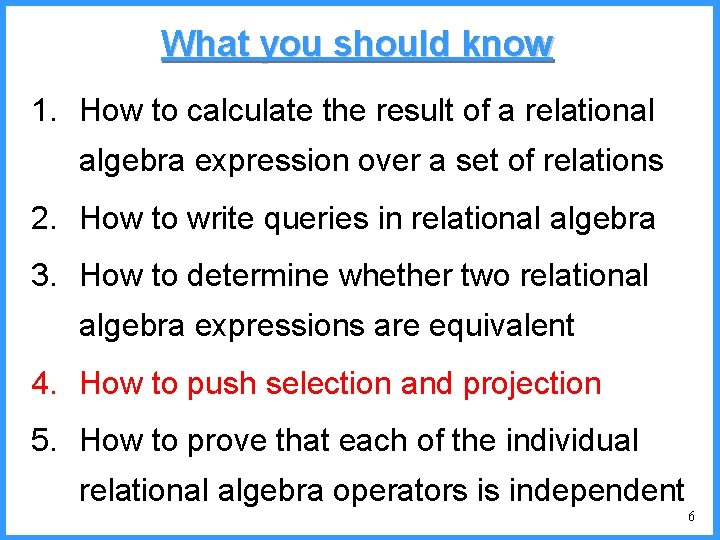 What you should know 1. How to calculate the result of a relational algebra