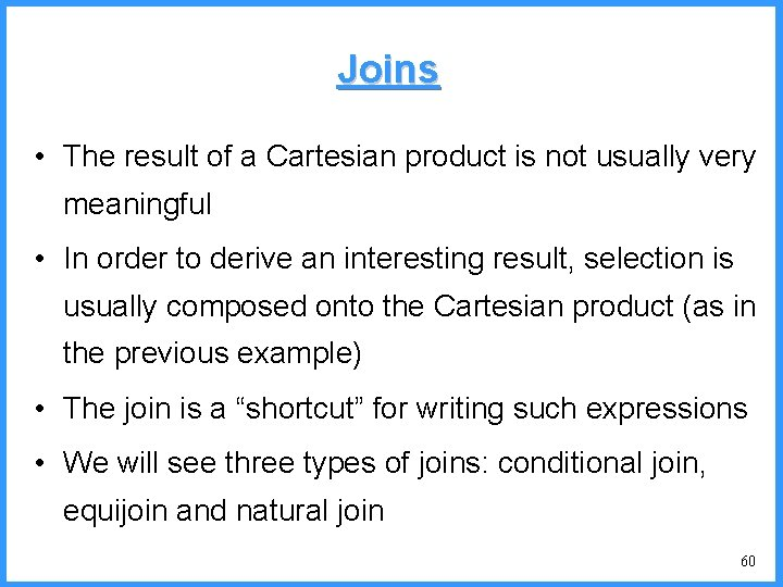 Joins • The result of a Cartesian product is not usually very meaningful •