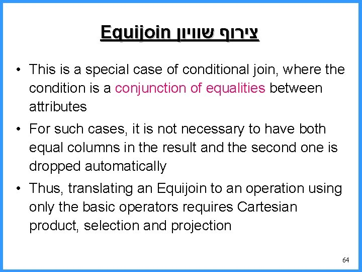 Equijoin צירוף שוויון • This is a special case of conditional join, where the