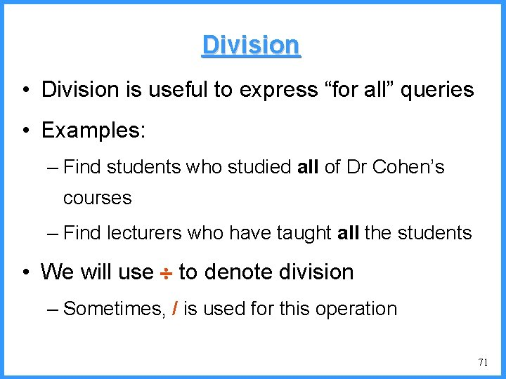 """Division • Division is useful to express """"for all"""" queries • Examples: – Find"""