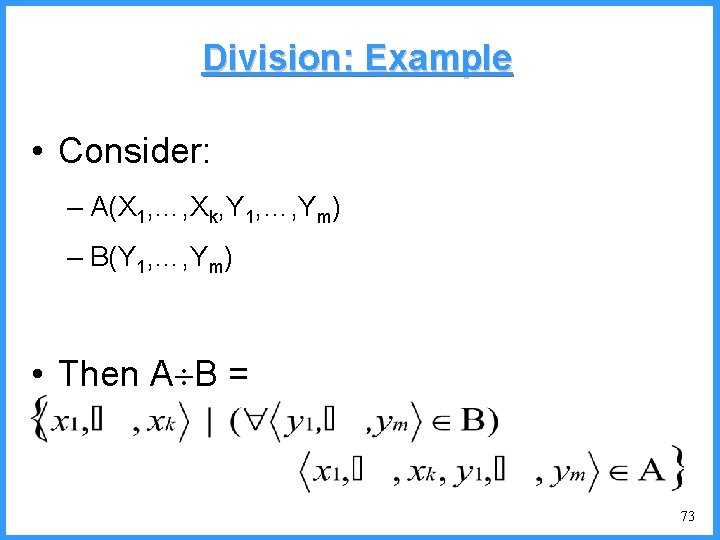 Division: Example • Consider: – A(X 1, …, Xk, Y 1, …, Ym) –