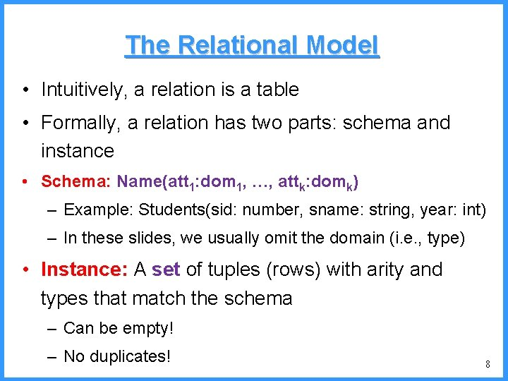 The Relational Model • Intuitively, a relation is a table • Formally, a relation