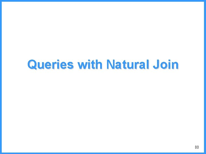Queries with Natural Join 80