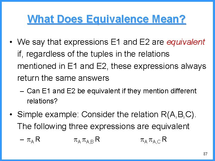 What Does Equivalence Mean? • We say that expressions E 1 and E 2