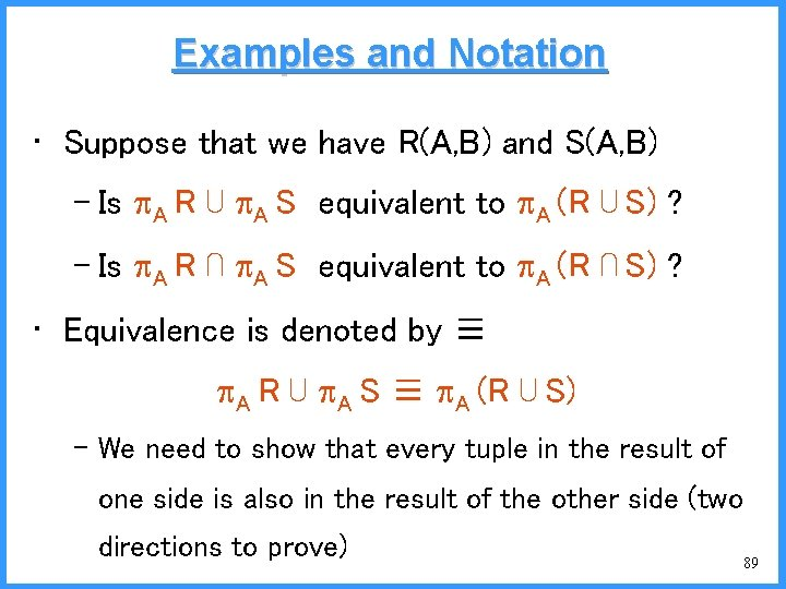 Examples and Notation • Suppose that we have R(A, B) and S(A, B) –