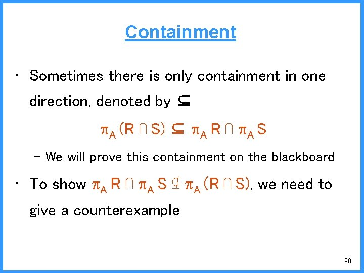 Containment • Sometimes there is only containment in one direction, denoted by ⊆ A