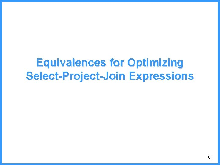 Equivalences for Optimizing Select-Project-Join Expressions 92
