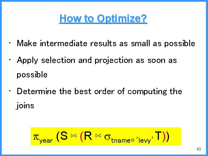 How to Optimize? • Make intermediate results as small as possible • Apply selection