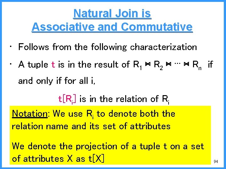 Natural Join is Associative and Commutative • Follows from the following characterization • A