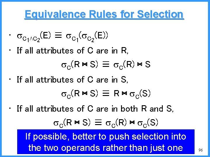 Equivalence Rules for Selection • C 1⋀C 2(E) ≡ C 1( C 2(E)) •