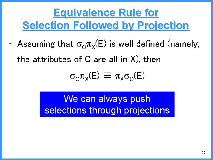Equivalence Rule for Selection Followed by Projection • Assuming that C X(E) is well