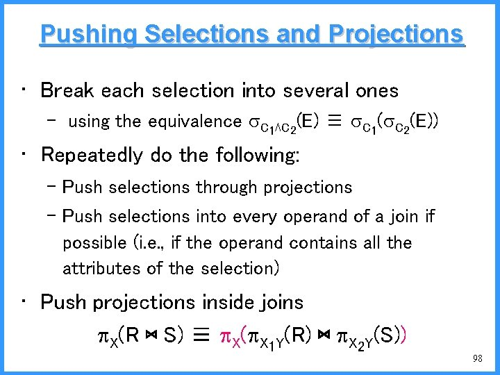Pushing Selections and Projections • Break each selection into several ones – using the