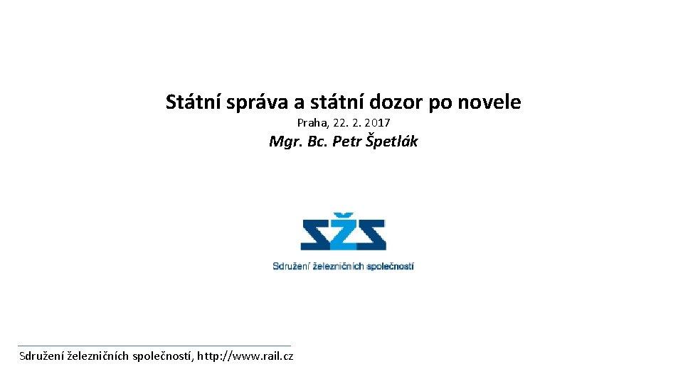 Státní správa a státní dozor po novele Praha, 22. 2. 2017 Mgr. Bc. Petr