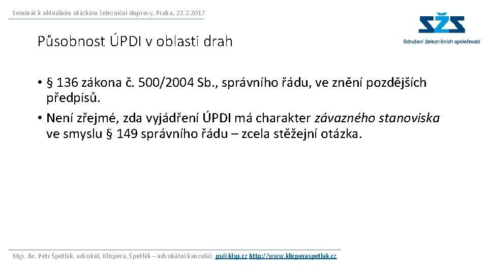 Seminář k aktuálním otázkám železniční dopravy, Praha, 22. 2. 2017 Působnost ÚPDI v oblasti