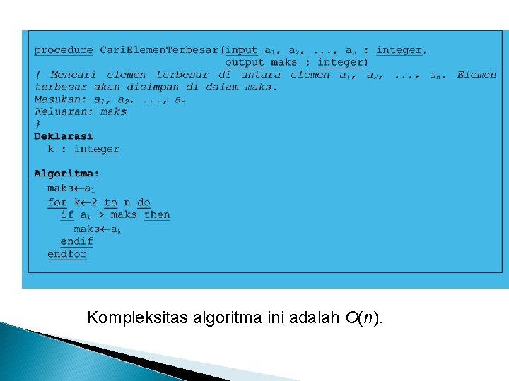 Kompleksitas algoritma ini adalah O(n).
