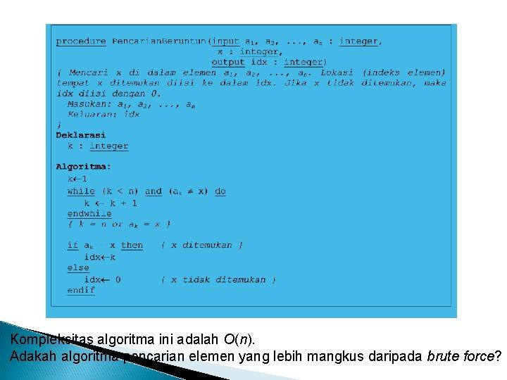 Kompleksitas algoritma ini adalah O(n). Adakah algoritma pencarian elemen yang lebih mangkus daripada brute