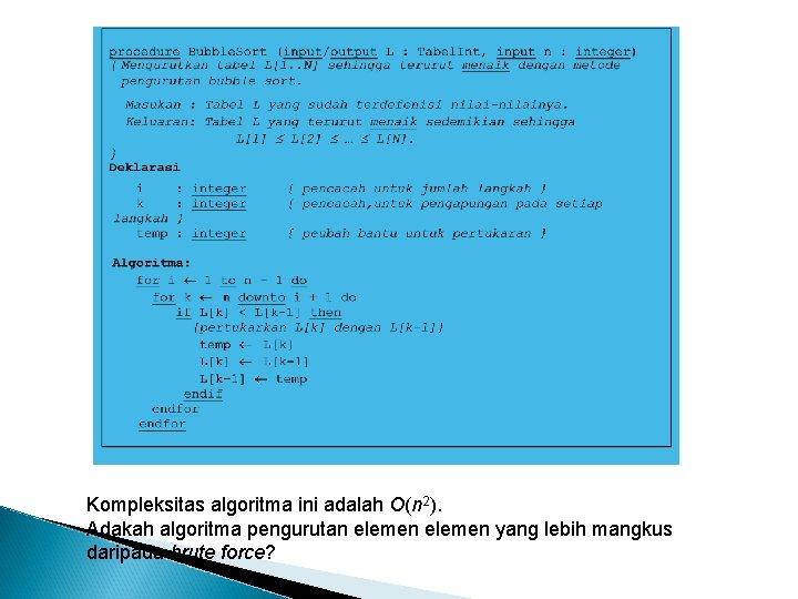 Kompleksitas algoritma ini adalah O(n 2). Adakah algoritma pengurutan elemen yang lebih mangkus daripada