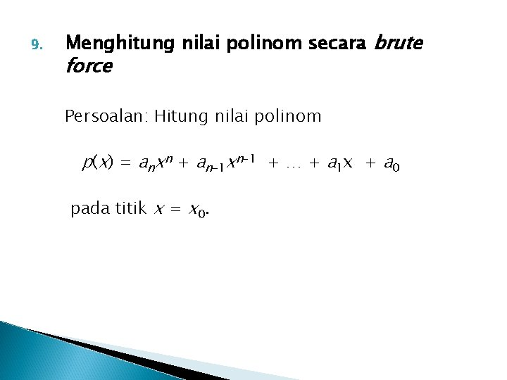 9. Menghitung nilai polinom secara brute force Persoalan: Hitung nilai polinom p(x) = anxn