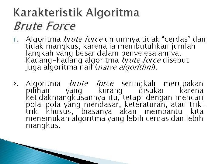 """Karakteristik Algoritma Brute Force 1. 2. Algoritma brute force umumnya tidak """"cerdas"""" dan tidak"""