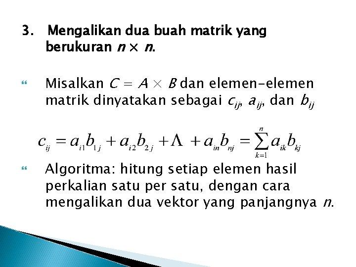 3. Mengalikan dua buah matrik yang berukuran n × n. Misalkan C = A