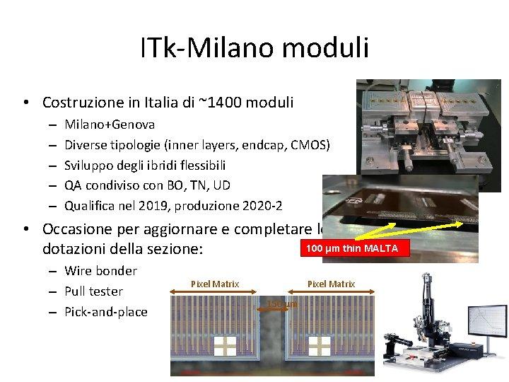 ITk-Milano moduli • Costruzione in Italia di ~1400 moduli – – – Milano+Genova Diverse