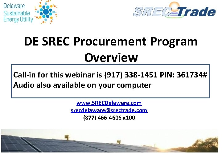 DE SREC Procurement Program Overview Call-in for this webinar is (917) 338 -1451 PIN: