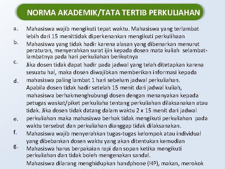 NORMA AKADEMIK/TATA TERTIB PERKULIAHAN a. b. c. d. e. f. g. Mahasiswa wajib mengikuti