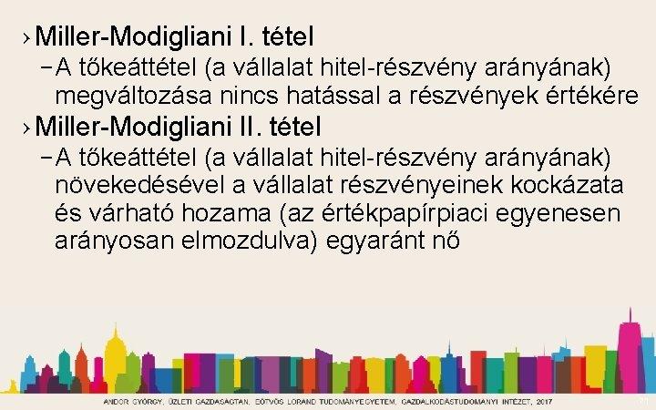 › Miller-Modigliani I. tétel – A tőkeáttétel (a vállalat hitel-részvény arányának) megváltozása nincs hatással