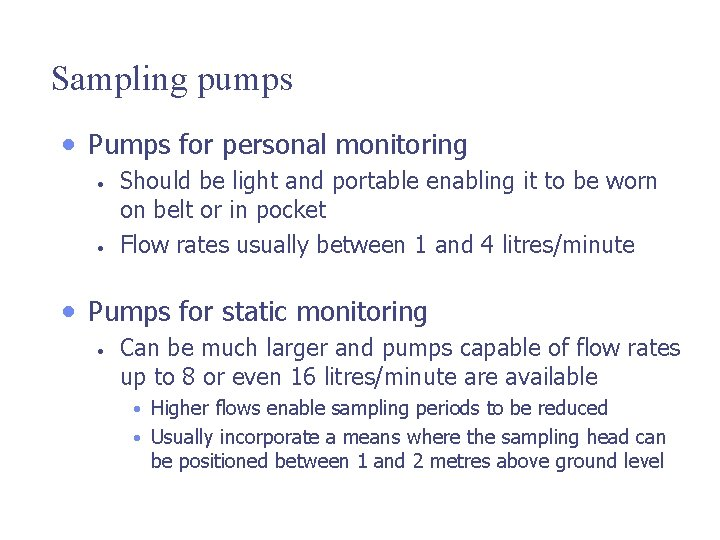 Sampling pumps • Pumps for personal monitoring • • Should be light and portable