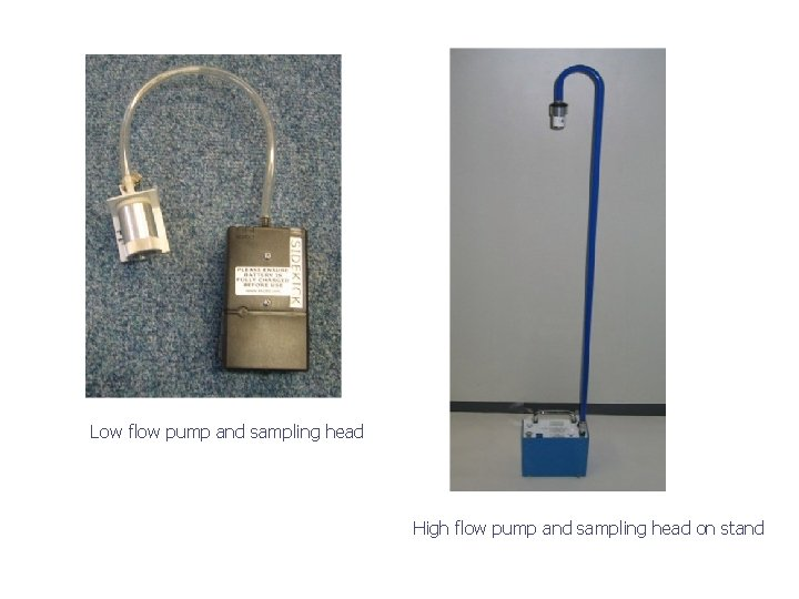 Low flow pump and sampling head High flow pump and sampling head on stand