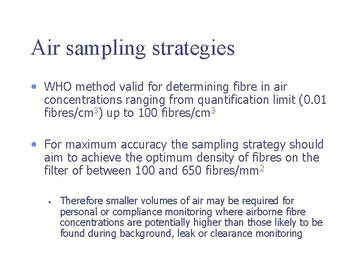 Air sampling strategies • WHO method valid for determining fibre in air concentrations ranging