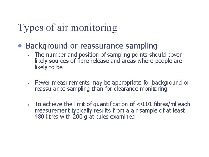 Types of air monitoring • Background or reassurance sampling • • • The number