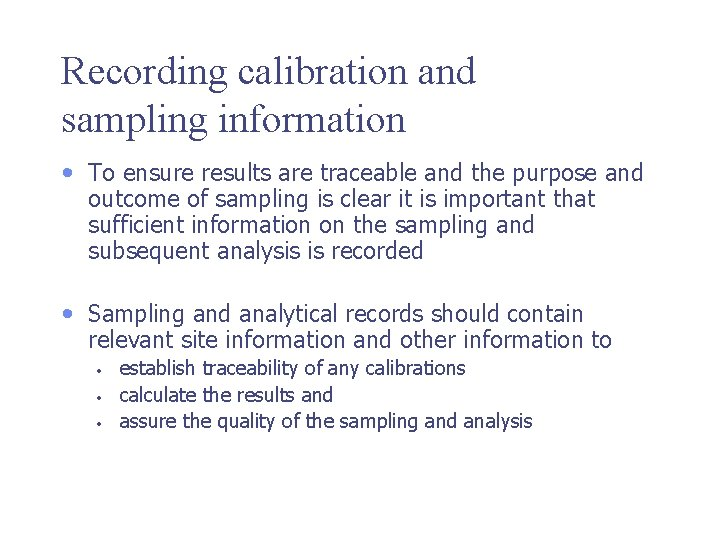 Recording calibration and sampling information • To ensure results are traceable and the purpose