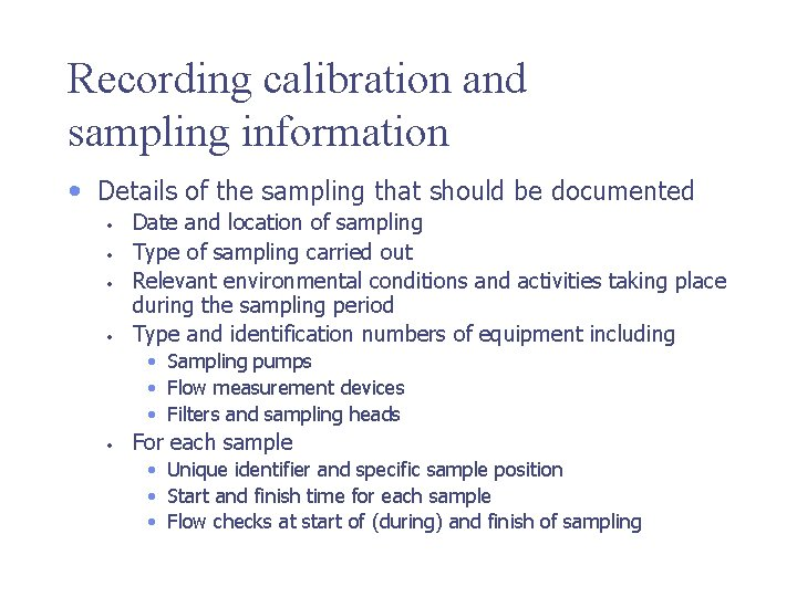 Recording calibration and sampling information • Details of the sampling that should be documented