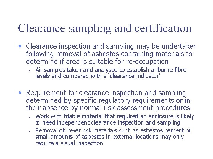 Clearance sampling and certification • Clearance inspection and sampling may be undertaken following removal